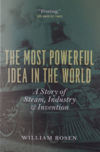William Rosen The Most Powerful Idea in the World: A Story of Steam, Industry, and Invention
