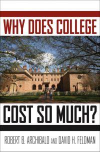 Robert B. Archibald, David H. Feldman Why Does College Cost So Much?